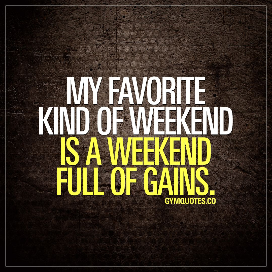 My Favorite Kind Of Weekend Is A Weekend Full Of Gains Gains Gymlife Gymaddict Check Out Www Gymquotes Co Fitness Motivation Quotes Gym Quote Motivation