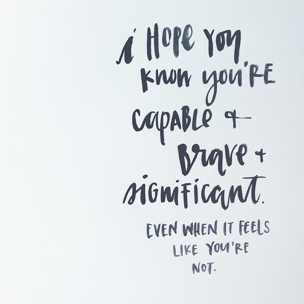 capabable brave significant print i hope you know you re capable