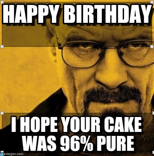 Happy Birthday Breaking Bad Meme On Memegen Breaking Bad