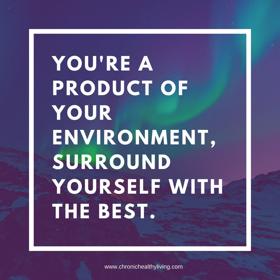 You Are A Product Of Your Environment Surround Yourself With The