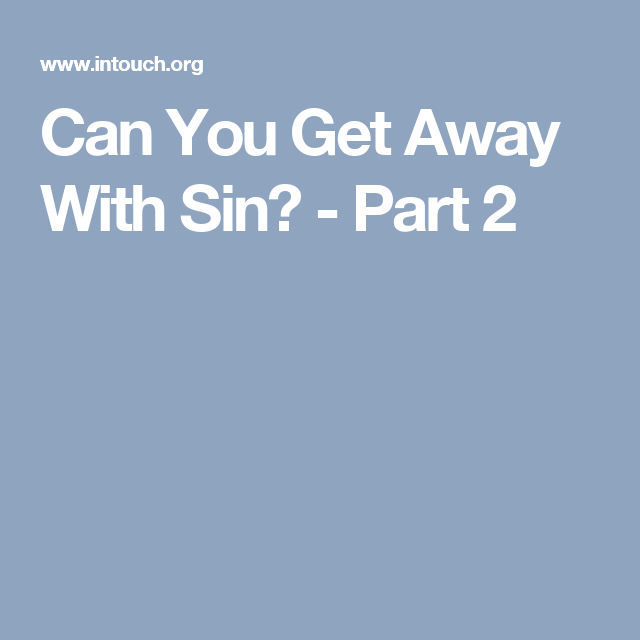 Can You Get Away With Sin? - Part 2