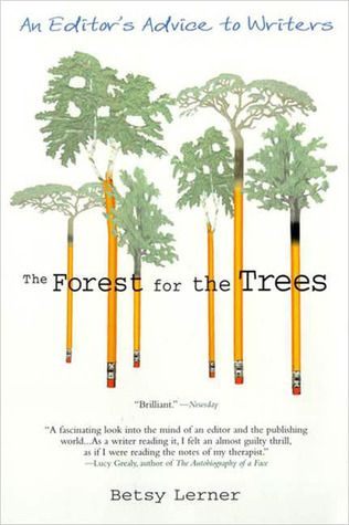 The Forest For The Trees An Editor S Advice To Writers By Betsy Lerner Libraryloans Writer Writer Inspiration Writing Inspiration