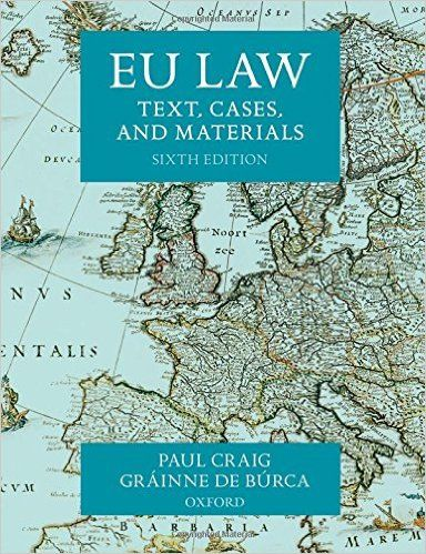 EU law : text, cases, and materials / Paul Craig and Gráinne de Búrca.    6th ed.    Oxford University Press, 2015
