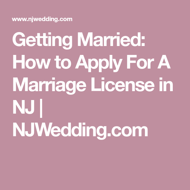 Getting Married: How to Apply For A Marriage License in NJ ...