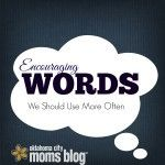 Encouraging Words We Should Use More Often | Oklahoma City Moms Blog