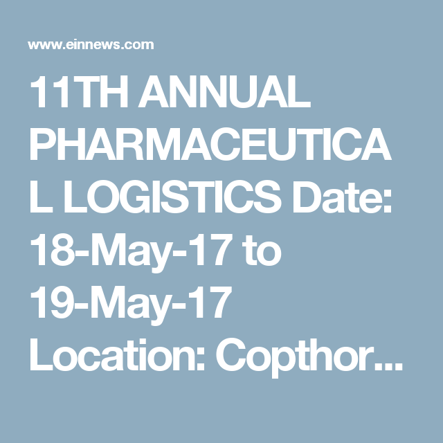 11TH ANNUAL PHARMACEUTICAL LOGISTICS Date: 18-May-17 to 19-May-17 Location: Copthorne Tara Hotel / London / United Kingdom