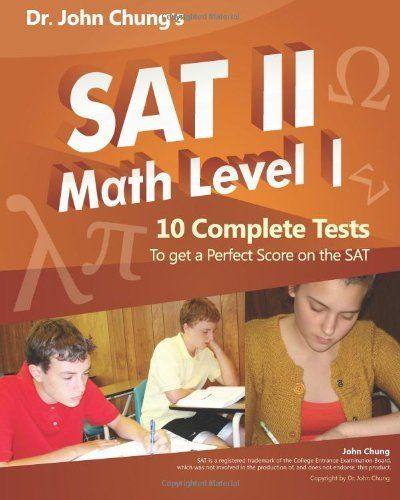 Dr john chungs sat ii math level 1 10 complete tests designed for dr john chungs sat ii math level 1 10 complete tests designed for perfect score on the test by dr john chung m 1705 publication may 26 2011 fandeluxe Choice Image
