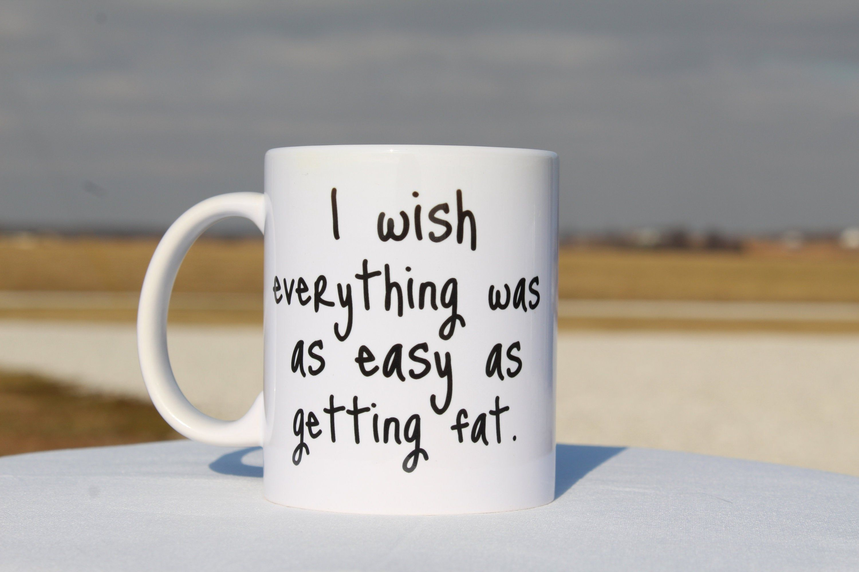 Funny Coffee Mugs,Funny Coffee Cup,I Wish Everything Was as Easy as Getting Fat,Funny Coffee Mug Gift for Women,Funny Coffee Mug Work Gift
