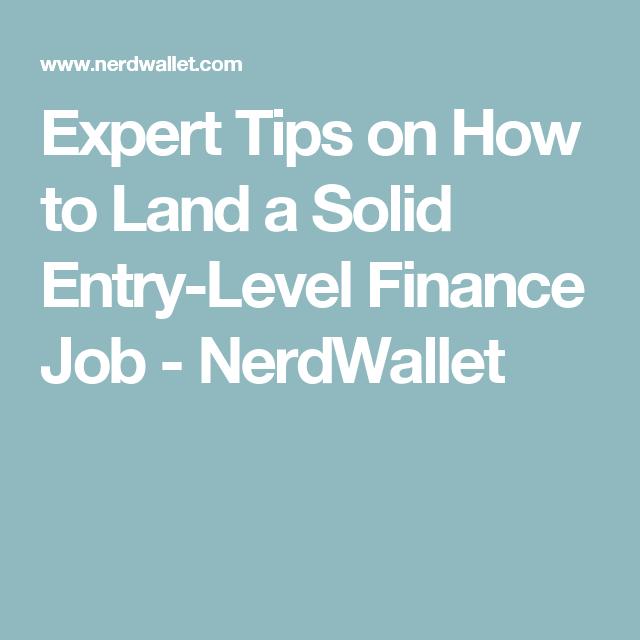 Expert Tips On How To Land A Solid Entry Level Finance Job Nerdwallet Finance Jobs Finance Job