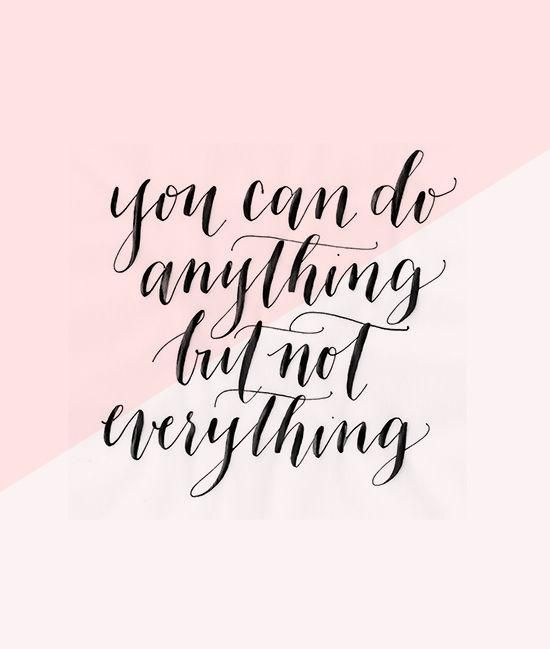 You Can Do Anything But Not Everything So True Words Quotes Quotes Words