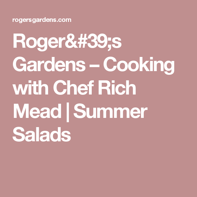 Roger's Gardens –   Cooking with Chef Rich Mead | Summer Salads