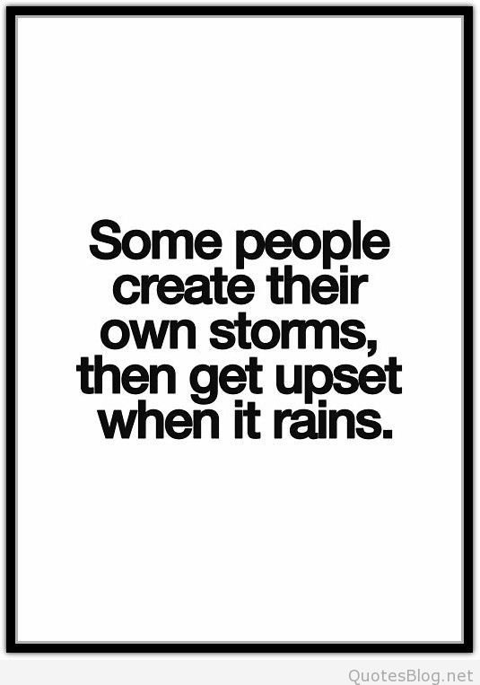Some People Create Their Own Storms Quote Selfish People Quotes Greedy People Quotes Create Quotes