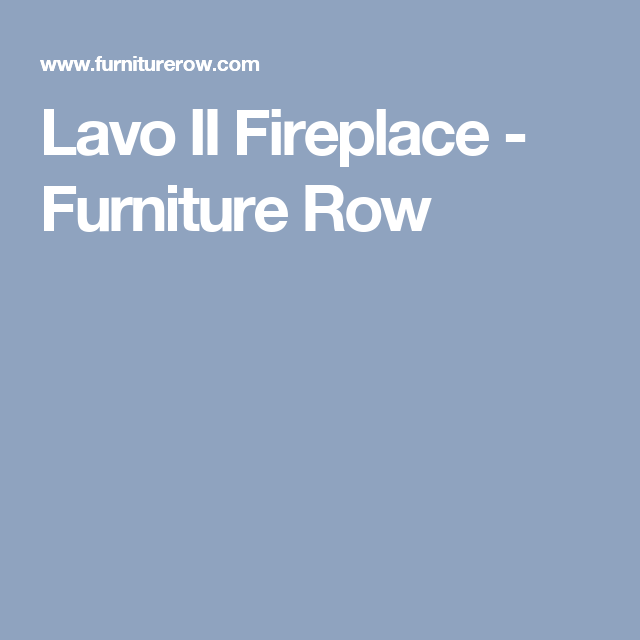 Lavo II Fireplace - Furniture Row | apartment | Pinterest ...