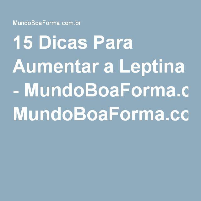 15 Dicas Para Aumentar a Leptina - MundoBoaForma.com.br