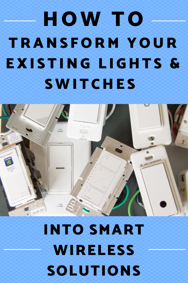How to Transform your Existing Lights & Switches Into Smart Wireless Solutions