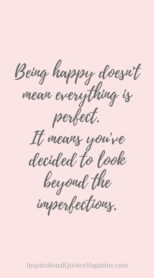 Quotes On Being Happy Custom Being Happy Doesn't Mean Everything Is Perfectit Means You've
