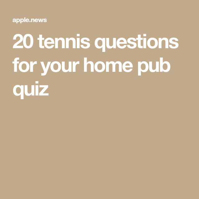 20 Tennis Questions For Your Home Pub Quiz Radio Times In 2020 Pub Quiz Quiz This Or That Questions