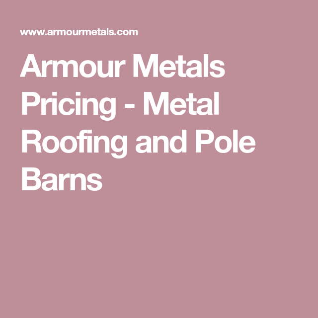 Best Armour Metals Pricing Metal Roofing And Pole Barns 400 x 300