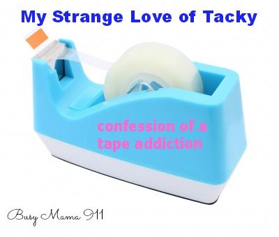 My Strange Love of Tacky-confession of a tape addiction