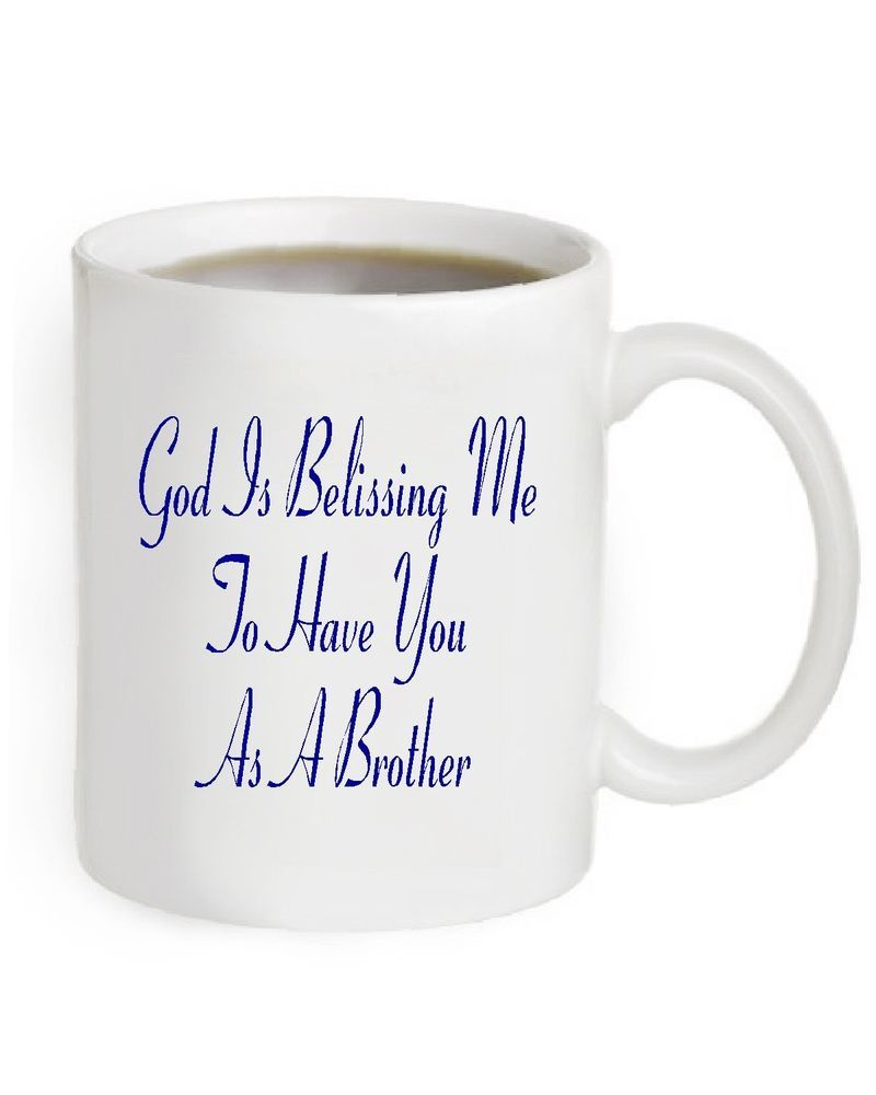 God Blessing Me to Have You As Brother Coffee Mug 11 OZ