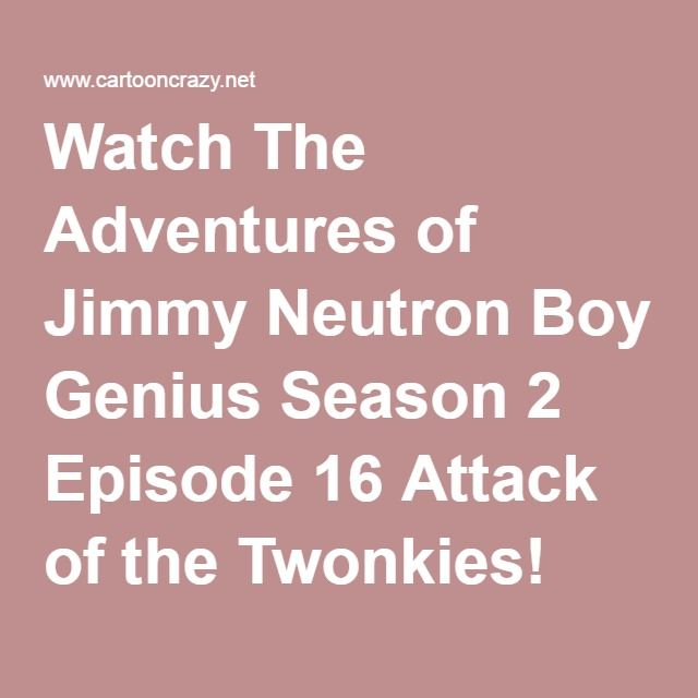 94fe531299d Watch The Adventures of Jimmy Neutron Boy Genius Season 2 Episode 16 Attack  of the Twonkies! Online - CartoonCrazy