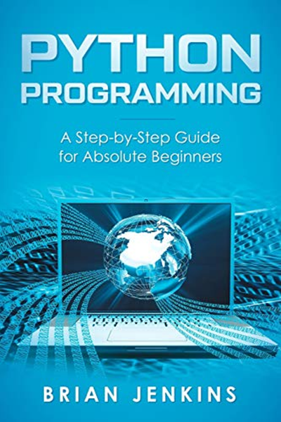 Python Programming A Step By Step Guide For Absolute Beginners By Brian Jenkins Independently Published Python Programming Python Learn Computer Coding