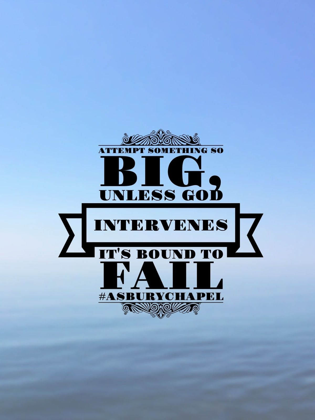 Attempt something so big, unless God intervenes, it's bound to fail #asburychapel   phone ...