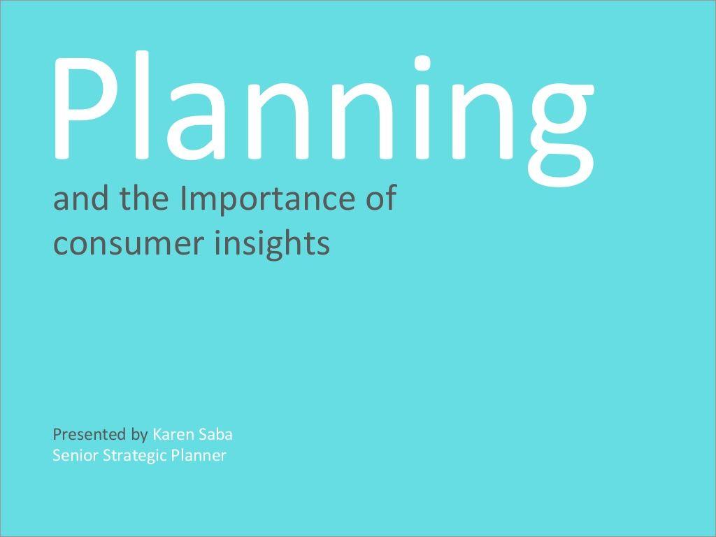 strategic-planning-the-importance-of-consumer-insights by Karen Saba via Slideshare