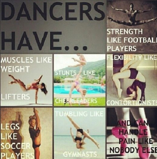 We have : strength like football players, muscles like weight lifters, Legs lie soccer players, tumbling like a gymnast and can handle pain like no one else ;D