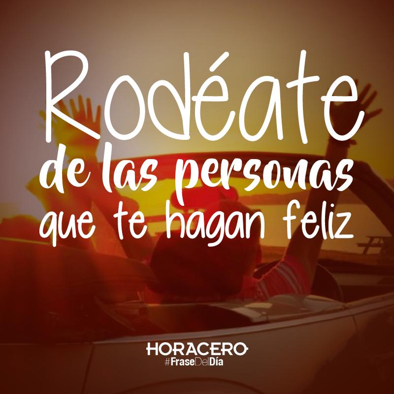 Rodéate de las personas que te hagan feliz #Citas #Frases #FraseDelDía
