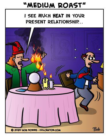 It's OK; she called 9-1-1 ten minutes ago. #mediumroast #fortuneteller #coffee #crystalball #cartoon #puns #wordplay #grammar #language #funny #meme #lol