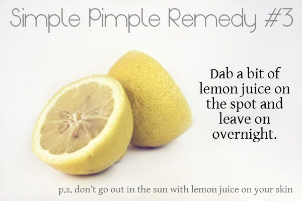 Dab lemon juice on a pimple for instant shrinking and lightening