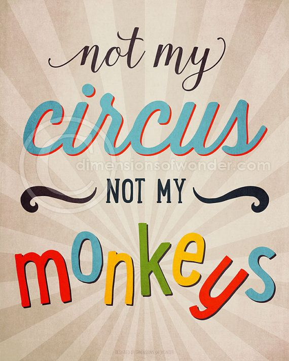 Not my circus not my monkeys PRINT by dimensionsofwonder on Etsy