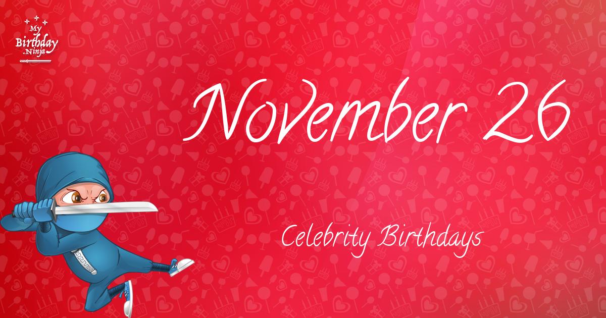 November 26 Celebrity Birthdays No One Tells You About