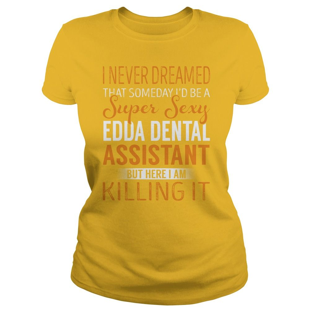 Dental Assistant Duties List%0A Super Sexy Edda Dental Assistant Job Title TShirt  gift  ideas  Popular   Everything