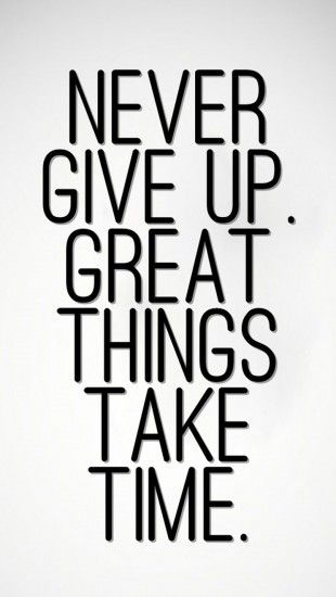 Never Give Up Great Things Take Time Iphone Wallpaper Text