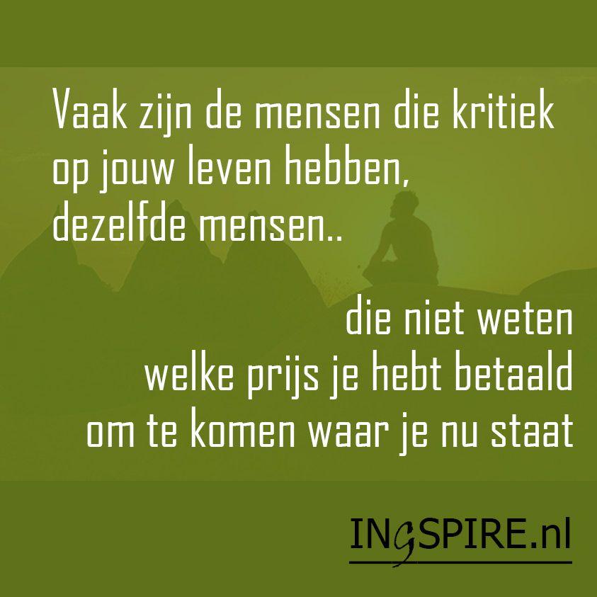 nederlandse spreuken over het leven Citaat: Vaak zijn mensen die kritiek op jouw leven hebben  nederlandse spreuken over het leven