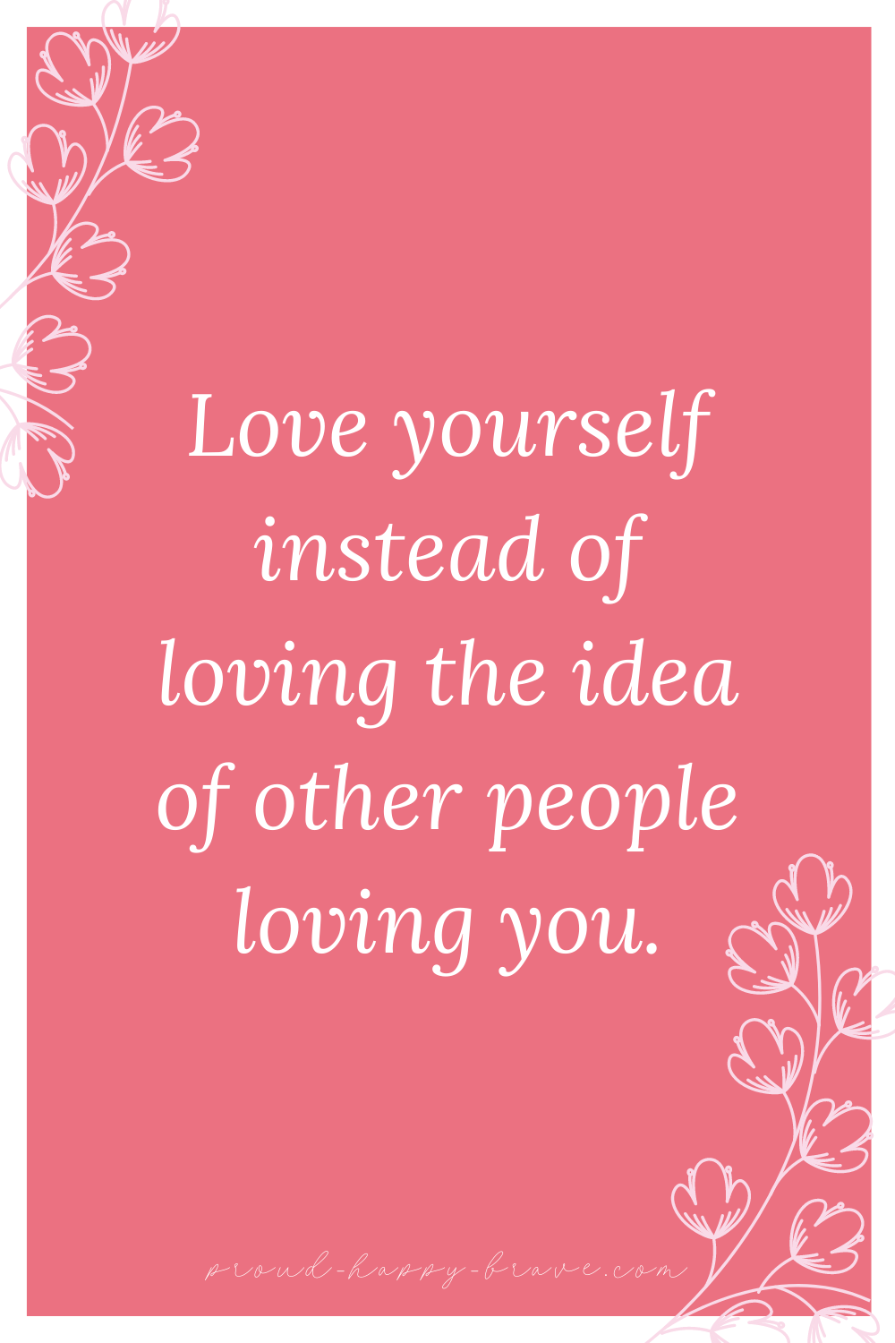 Love Yourself Instead Of Loving The Idea Of Other People Loving You Love Affirmations Self Love Affirmations Love Challenge