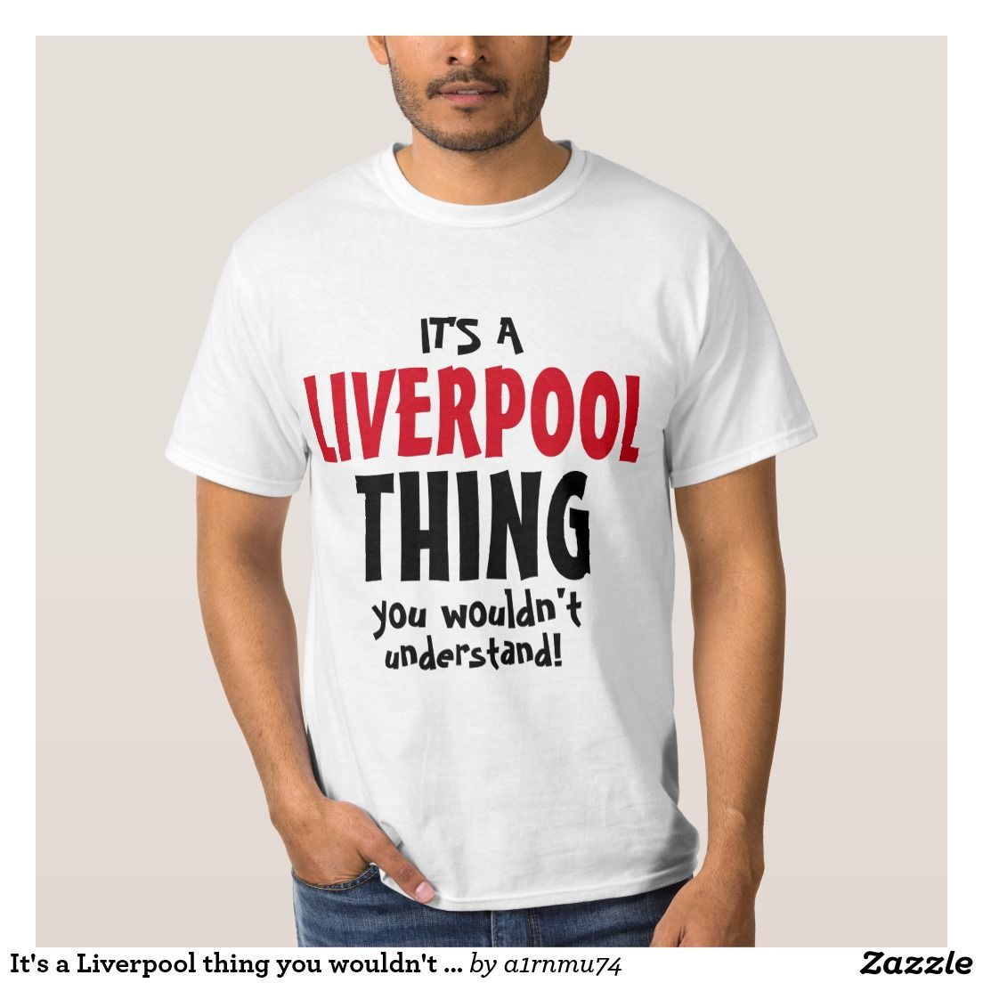 Design your own t shirt zazzle - Shop It S A Liverpool Thing You Wouldn T Understand T Shirt Created By Personalize It With Photos Text Or Purchase As Is