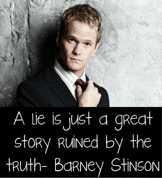 A lie is just a great story ruined by the truth. ~ Barney ...