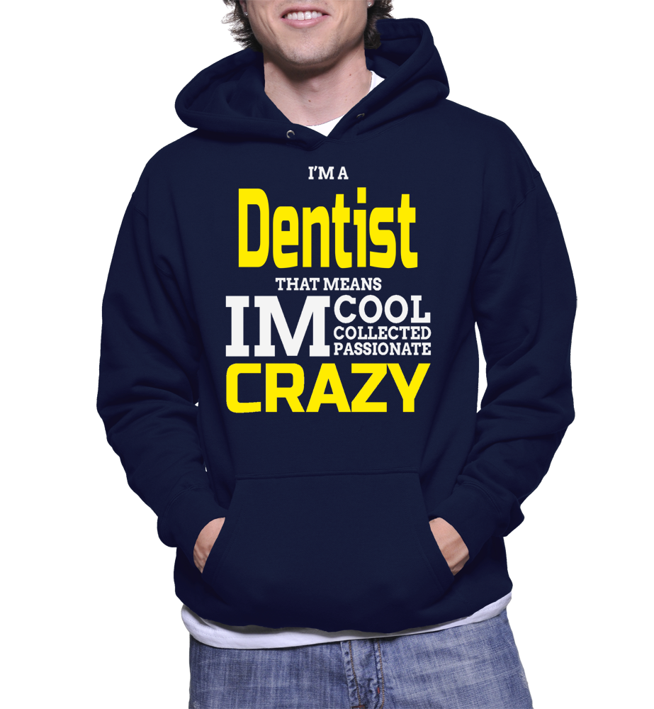 I'm A Dentist That Means Im Cool Collected Passionate Crazy Hoodie