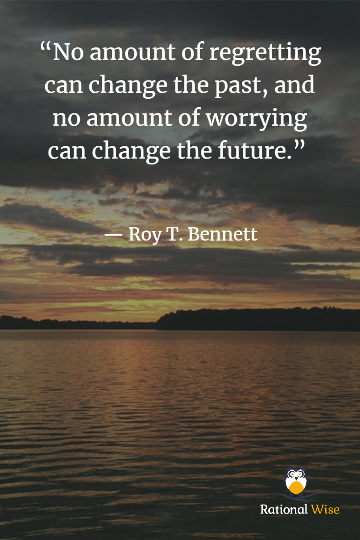 No Amount Of Regretting Can Change The Past And No Amount Of Worrying Can Change The Future Roy T Bennett Wednesd Past Quotes Life Facts Powerful Words