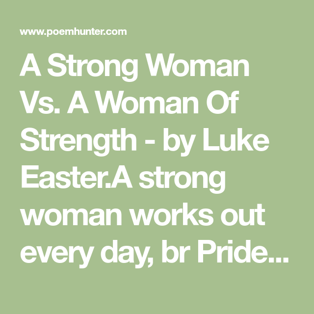 A Strong Woman Vs A Woman Of Strength Poem By Luke Easter Poem