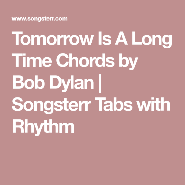 Tomorrow Is A Long Time Chords By Bob Dylan Songsterr Tabs With