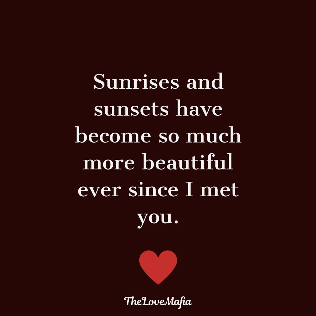 Sunrises and sunsets have become so much more beautiful ever since I met you. #lovequotes #lovequotesforhim #couplequotes #lifepartner
