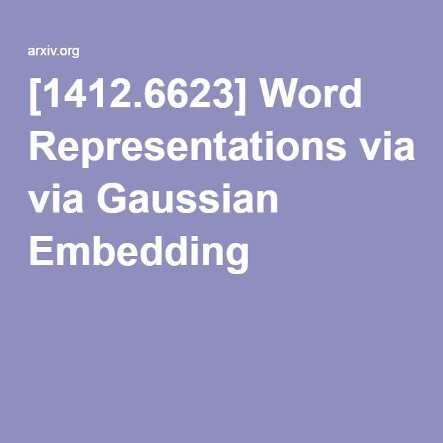[1412.6623] Word Representations via Gaussian Embedding