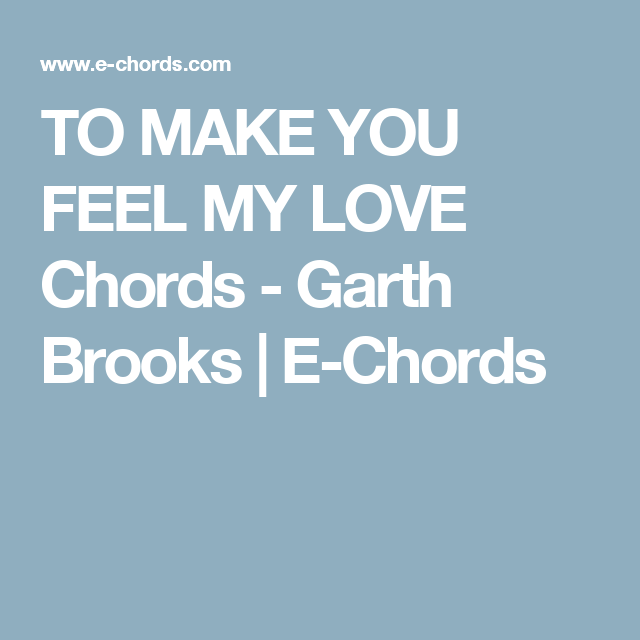 TO MAKE YOU FEEL MY LOVE Chords - Garth Brooks | E-Chords | Ukulele ...