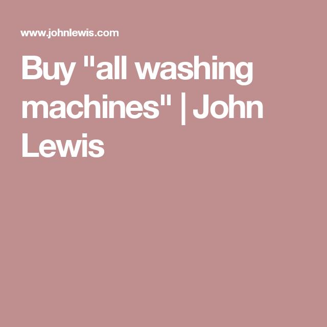 """Buy """"all washing machines""""   John Lewis"""