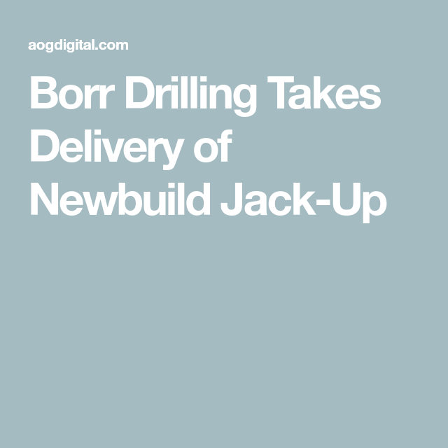 Borr Drilling Takes Delivery of Newbuild Jack-Up