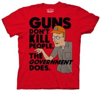 King Of The Hill Dale Gribble Guns Don T Kill People The Government Does 17 95 King Of The Hill Guns Dont Kill People T Shirt
